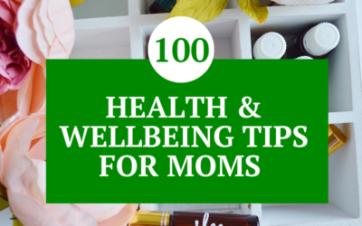 100 Health and Wellbeing Tips For Moms