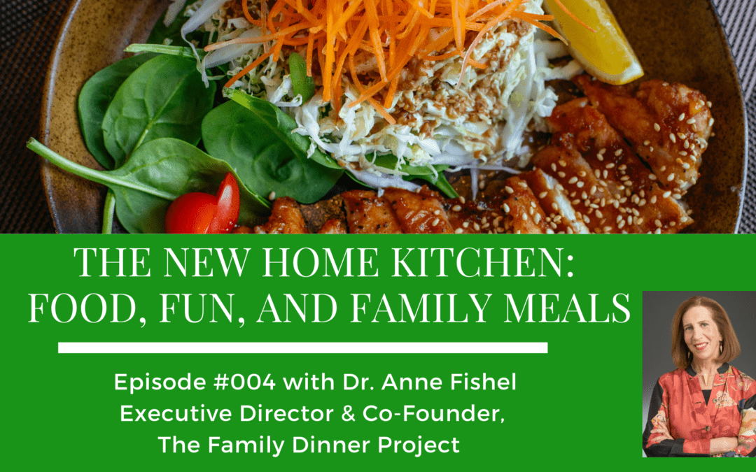Episode 004: The New Home Kitchen: Food, Fun, and Family Meals