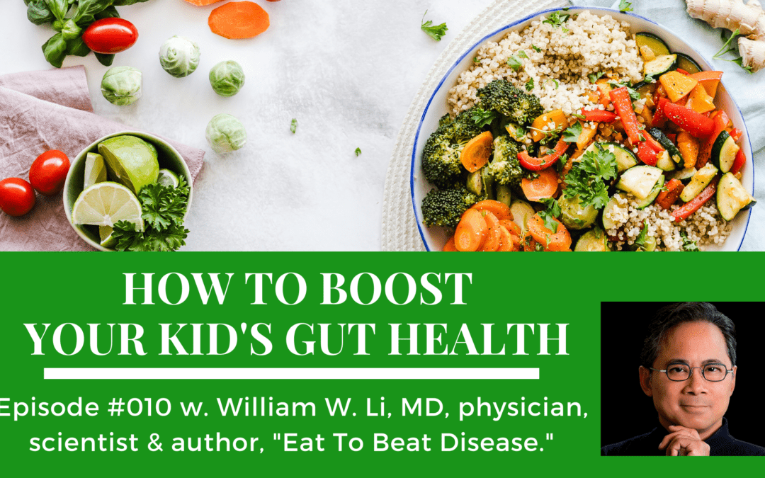 How to Boost Your Kid's Gut Health on the Food Issues podcast with Dr. William W. Li
