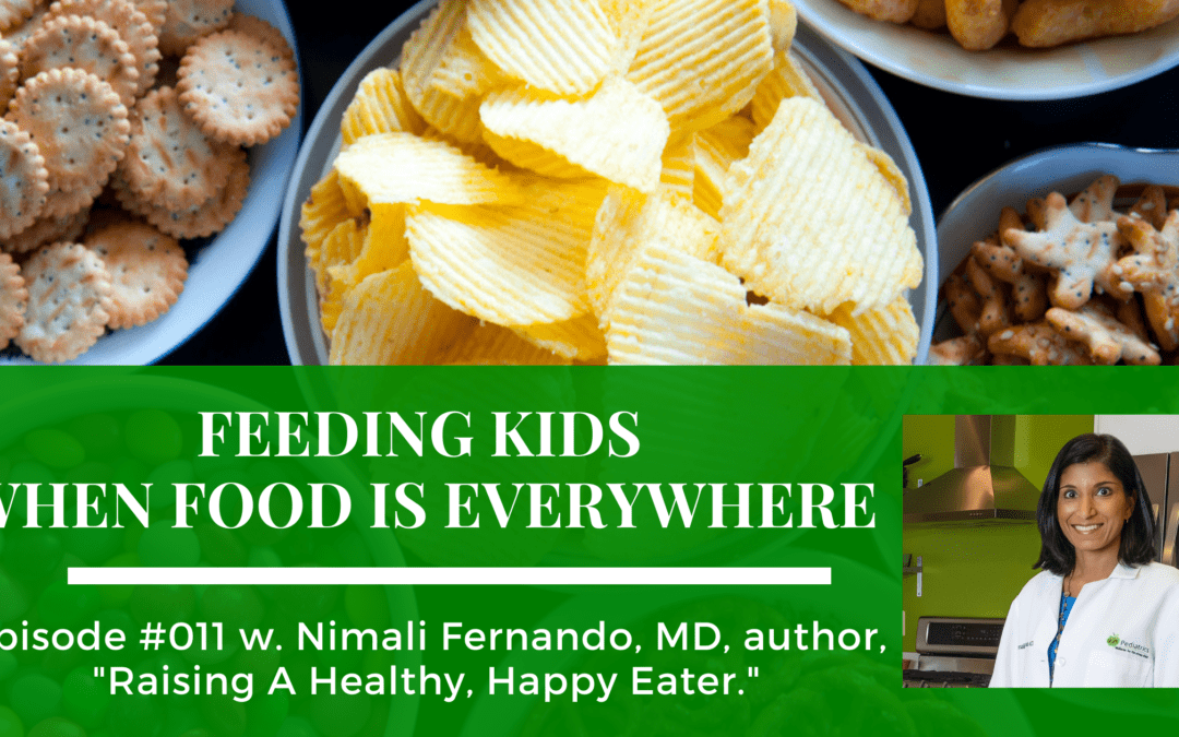 Feeding Kids When Food Is Everywhere on the Food Issues podcast with Dr. Nimali Fernando, a board-certified pediatrician, founder of the Dr. Yum project
