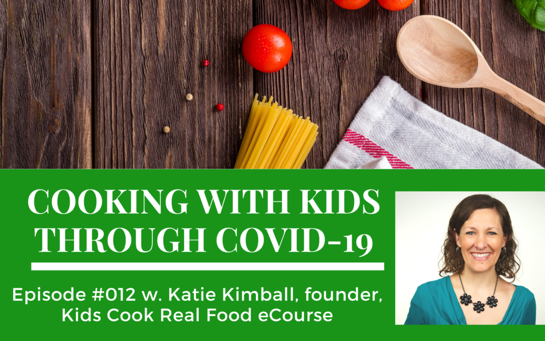 "Cooking with kids with Katie Kimball, founder of the Kids Cook Real Food ecourse on the ""Food Issues"" podcast"